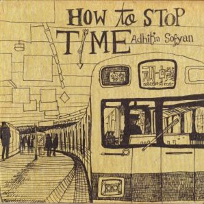 ADHITIA SOFYAN - HOW TO STOP TIME